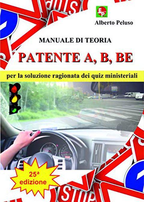 PATENTE A, B, BE - Manuale di Teoria per la soluzione ragionata dei Quiz Ministeriali